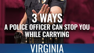 3 Ways A Police Officer Can Stop You While Carrying In VA