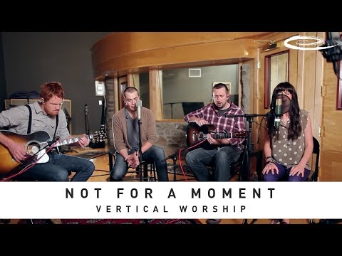 VERTICAL WORSHIP - Not For A Moment: Song Sessions