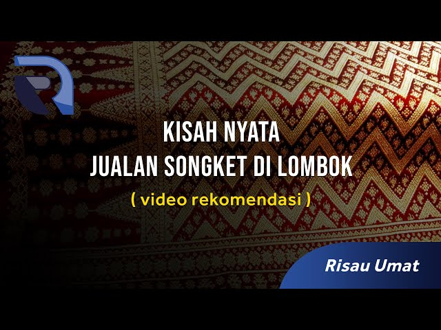 Kisah Jualan Songket di Lombok, Penuh Makna, Membantu UKM untuk Berjualan Online.