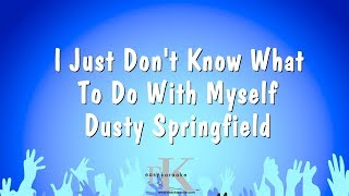 I Just Don't Know What To Do With Myself - Dusty Springfield (Karaoke Version)