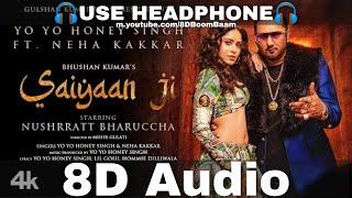 Saiyaan Ji (8D Audio) Yo Yo Honey Singh, Neha Kakkar|Nushrratt Bharuccha|Lil, Hommie| HQ 3D Surround