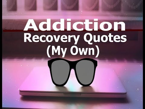 Addiction Recovery Quotes (My Own)