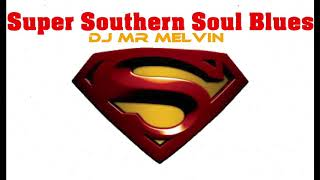 Mr Melvin's Soul Blues Mixes/Super Southern Soul Blues