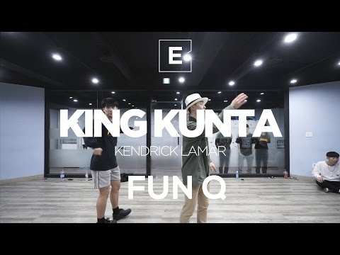 FUN Q | CHOREOGRAPHY CLASS | KENDRICK LAMAR - KING KUNTA | E DANCE STUDIO | 이댄스학원 | 얼반댄스