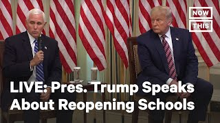 Pres. Trump Delivers Remarks on Reopening Schools Amid COVID-19 Pandemic | LIVE | NowThis