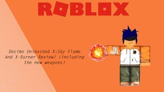 ROBLOX| Decimo Unleashed X| Showcasing the Sky Flame,X Burner,And new weapons!