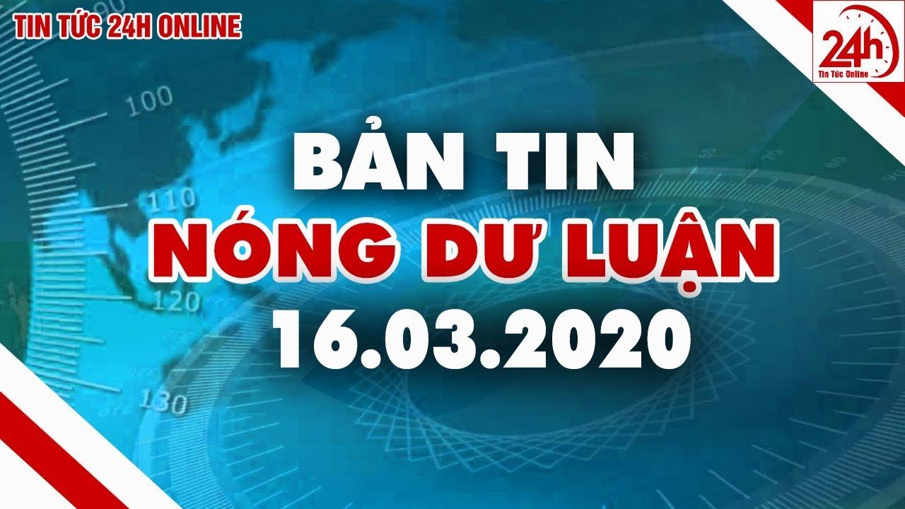 Tin tức | Tin nóng dư luận | Tin tức Việt Nam mới nhất hôm nay 16/03/2020 | TT24h