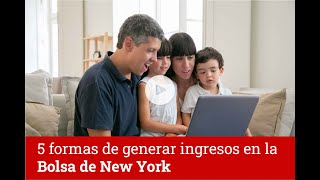 (5) Cinco Formas de generar ingresos en la BOLSA DE NEW YORK