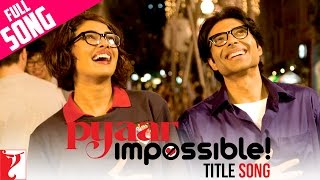 Pyaar Impossible - Full Title Song