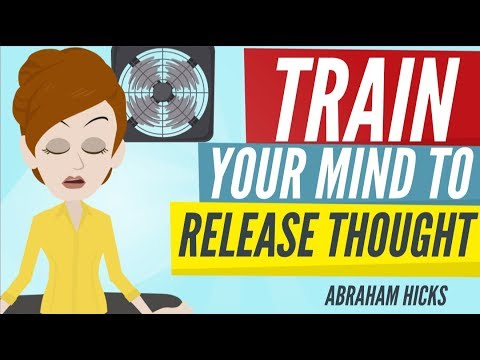 Abraham Hicks - TRAIN Your Mind to Release Thought and Receive