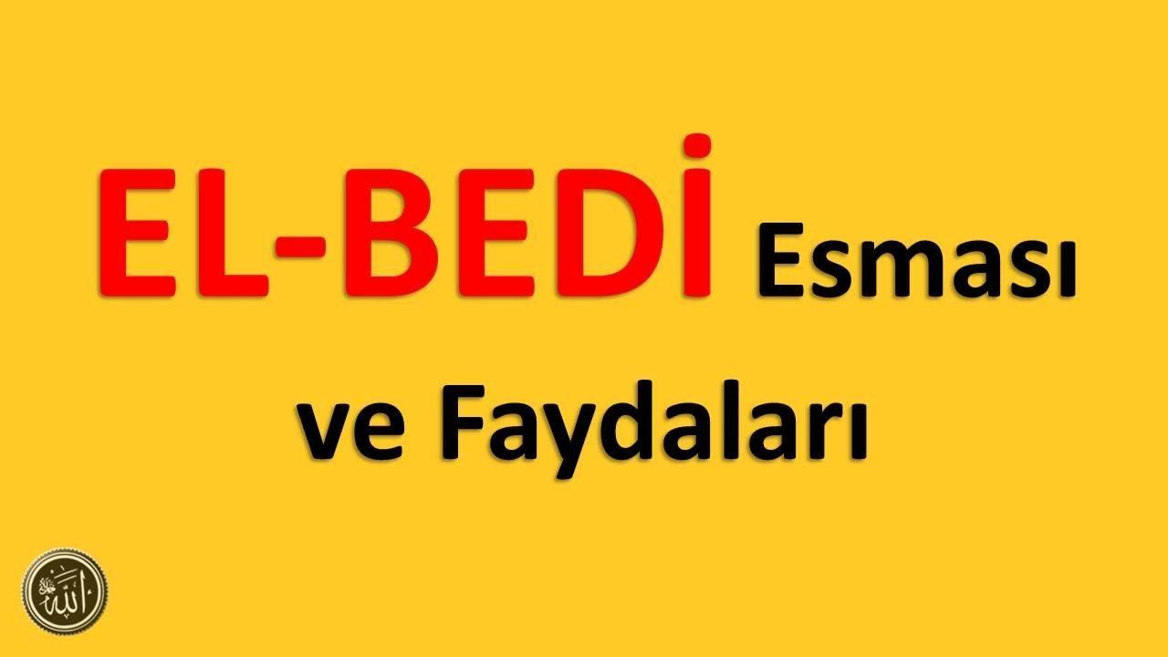 EL BEDİ ; Esması ve Faydaları