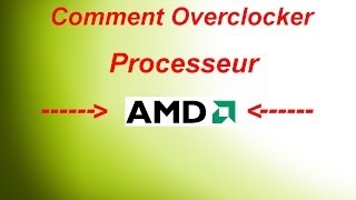 Comment Overclocker Processeur - AMD
