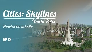 Cities: Skylines na modach - YukkiPolis :: Ep. 12 :: Nowiutkie osiedle