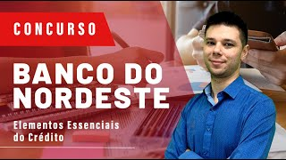 Concurso Banco do Nordeste (BNB) 2018 - Aula 11 - Elementos Essenciais do Crédito