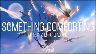 Porter Robinson - Something Comforting (PRXZM Cover)