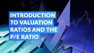 Introduction to Valuation Ratios and the P/E ratio