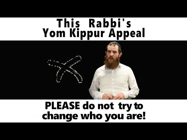Don't try to change who you are!! [Yom Kippur]