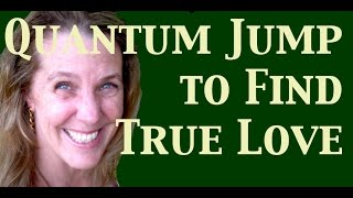 Quantum Jumping to Find True Love