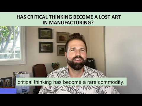 Has Critical Thinking Become A Lost Art In Manufacturing?