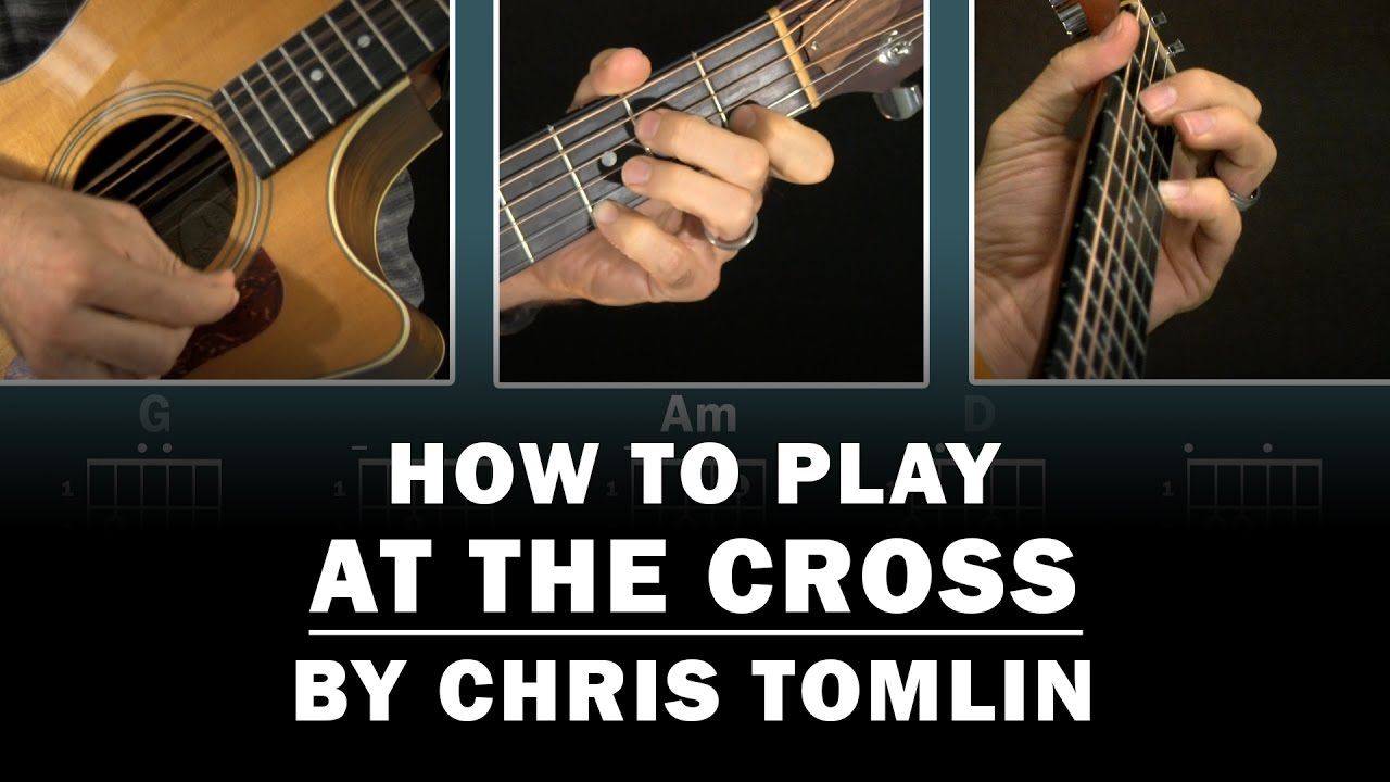 At The Cross Chris Tomlin How To Play Beginner Guitar Lesson