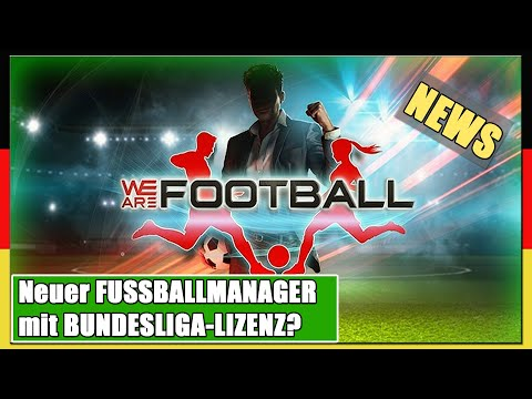 WE ARE FOOTBALL | Neuer FUSSBALL-MANAGER mit BUNDESLIGA-LIZENZ? | RELEASE! [News] |