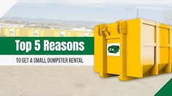 Top 5 Reasons to Rent a Smaller Dumpster