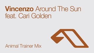 Vincenzo - Around The Sun feat. Cari Golden (Animal Trainer Remix)