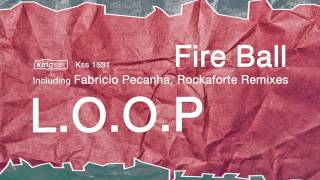 L.O.O.P - Fire Ball (Original Mix)