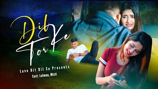 Dil Tod Ke | Hasti Ho Mera | B Praak | Heart Touching Love Story | Ft. Misti