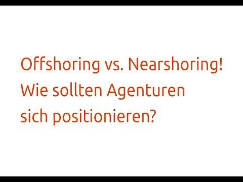 Offshoring vs. Nearshoring! Wie sollten Agenturen sich positionieren?
