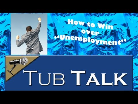 """Tub Talk - How to Win Over """"Unemployment"""""""
