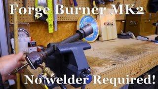Improved Propane Forge or Foundry Burner Build (minimal tools / no welder)