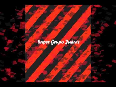 SUPER GRUPO JUAREZ - Popurri Oaxaqueño