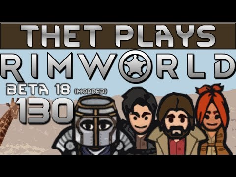 Thet Plays Rimworld Part 130: Unbreak Transport Company [Beta 18] [Modded]