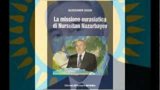 EDIZIONI ALL' INSEGNA DEL VELTRO presenta LA MISSIONE EURASIATICA DI N. NAZARBAYEV di A. DUGIN
