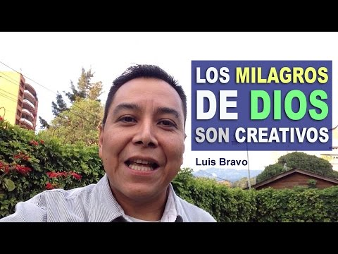 Los Milagros de Dios son creativos - Luis Bravo