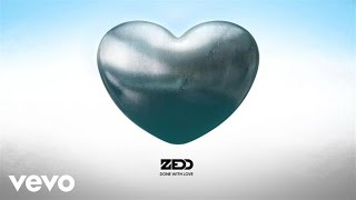 [4.30 MB] Zedd - Done With Love (Audio)