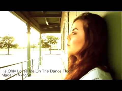 Madelyn Victoria- He Only Loves me on the Dance Floor
