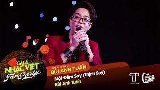 Một Đêm Say - Bùi Anh Tuấn | Gala Nhạc Việt - Fan Party (Official)