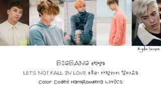 BIGBANG (빅뱅) — LET'S NOT FALL IN LOVE (우리 사랑하지 말아요) (Color Coded Han|Rom|Eng Lyrics)