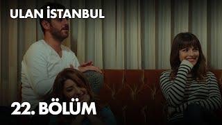 Ulan İstanbul 22. Bölüm - Full Bölüm