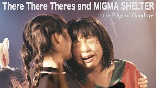 There There Theres/MIGMA SHELTER/the Edge of Goodbye
