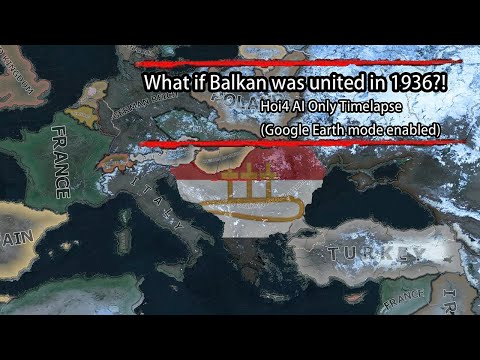 What if Balkan Problem was solved in 1936?! [Hearts of Iron 4 AI Only Timelapse/Google Earth mode] |