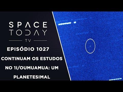 Continuam Os Estudos no 1I/Oumuamua: Um Planetesimal - Space Today TV Ep.1027