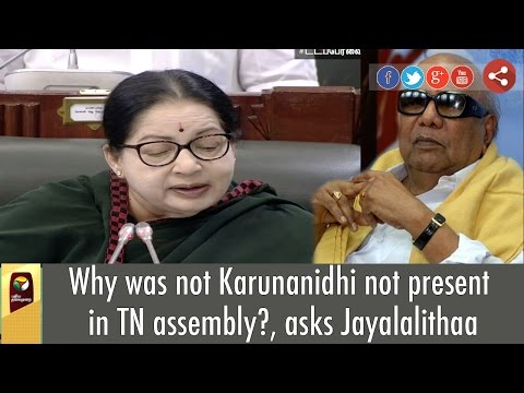 Why was not Karunanidhi not present in TN assembly?, asks Jayalalithaa