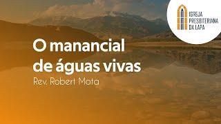 O manancial de águas vivas - Rev. Robert Mota