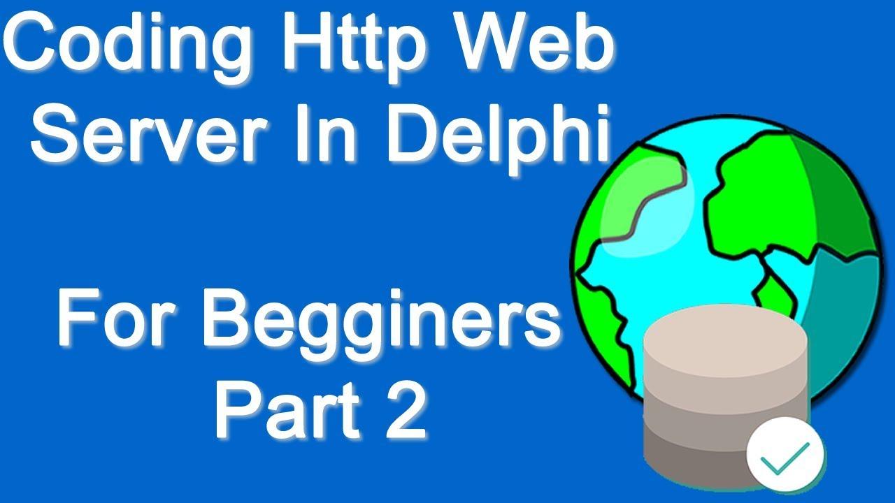Coding A Simple HTTP Web Server Delphi (beginners) Part 2