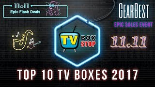 Top 10 TV Boxes On Gear Best For 2017 11-11 Event