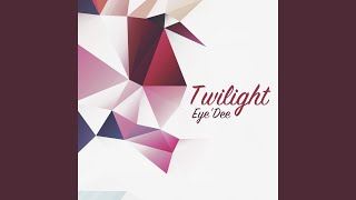 Provided to YouTube by TuneCore Japan トワイライト · Eye'Dee Twilig...
