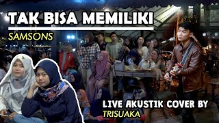 TAK BISA MEMILIKI SAMSONS LIVE AKUSTIK COVER BY TRI SUAKA PENDOPO LAWAS